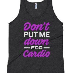 don't put me down for cardio tank